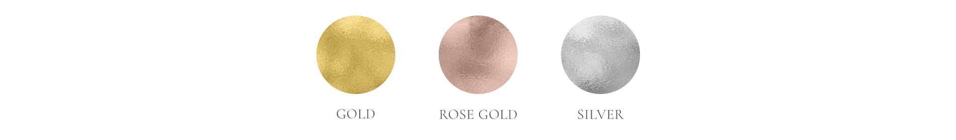Foil colors - gold, rose gold, and silver.